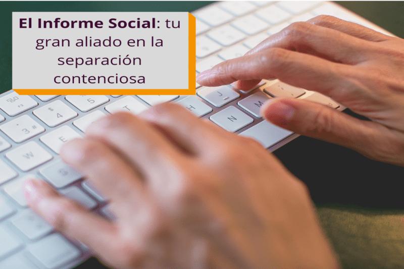 Tu gran aliado en la separación: el informe social